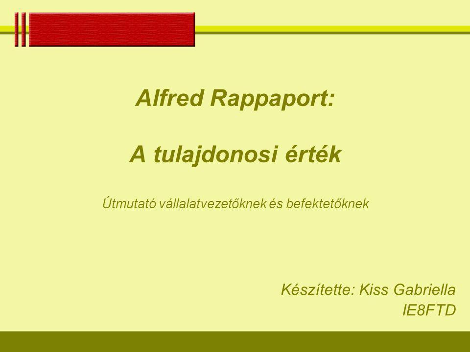 Alfred Rappaport: A tulajdonosi érték Útmutató vállalatvezetőknek és befektetőknek Készítette: Kiss Gabriella IE8FTD