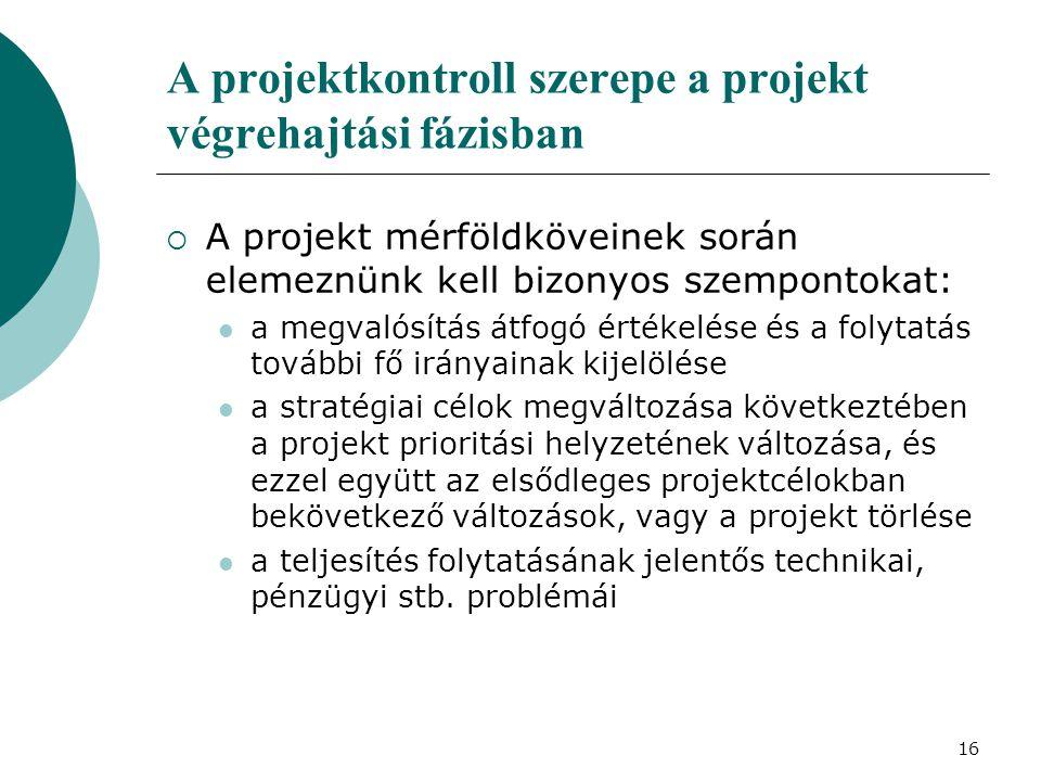 17 A projektkontroll szerepe a projekt zárás fázisban  fáziszárás tervezési, elemzési munkában a vállalati kontrolling eredmények értékelése, elemzése (projekt késedelmének, költségtúllépések lehetséges okai)  végleges projektzárás a projektek sikeressége legtöbbször nem mérhető pusztán időben és költségekben, meghatározásához nem elégségesek a klasszikus projektkontroll eszközök egy projekt gazdasági eredményei rendszerint nem közvetlenül a projekt befejezése után jelentkeznek