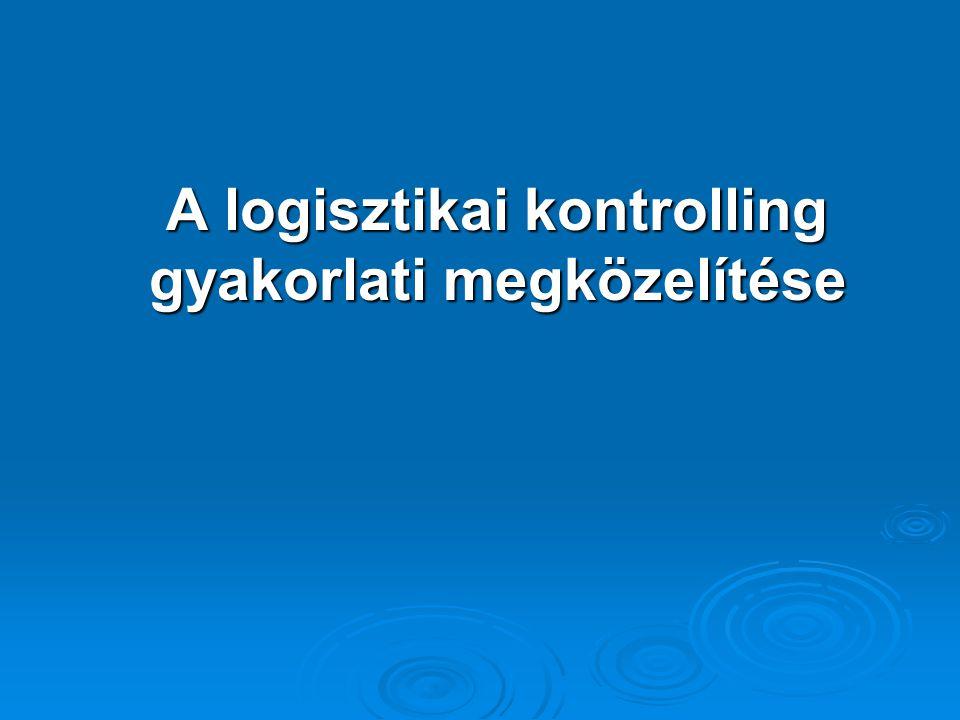 A logisztikai kontrolling gyakorlati megközelítése A logisztikai kontrolling gyakorlati megközelítése