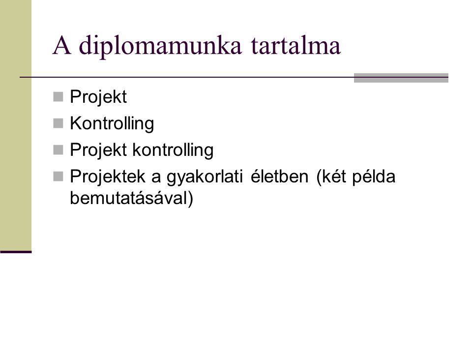 A diplomamunka tartalma Projekt Kontrolling Projekt kontrolling Projektek a gyakorlati életben (két példa bemutatásával)