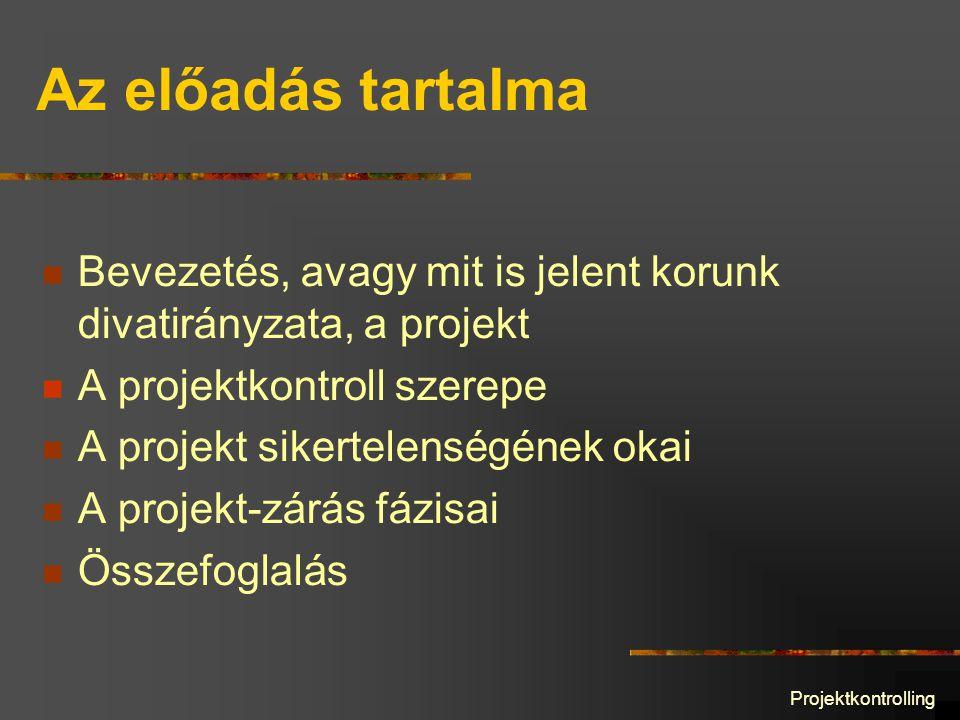 Projektkontrolling Az előadás tartalma Bevezetés, avagy mit is jelent korunk divatirányzata, a projekt A projektkontroll szerepe A projekt sikertelenségének okai A projekt-zárás fázisai Összefoglalás