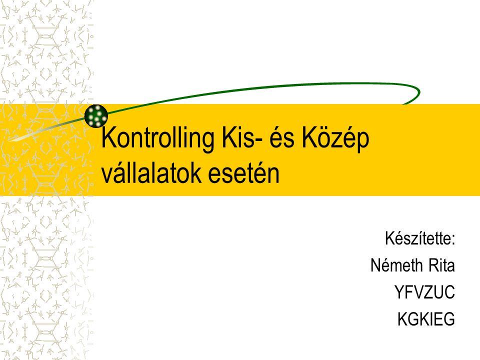 Kontrolling Kis- és Közép vállalatok esetén Készítette: Németh Rita YFVZUC KGKIEG