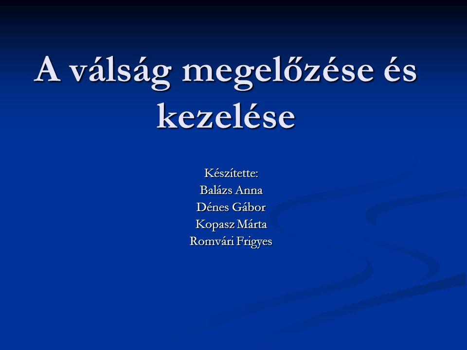 A válság megelőzése és kezelése Készítette: Balázs Anna Dénes Gábor Kopasz Márta Romvári Frigyes