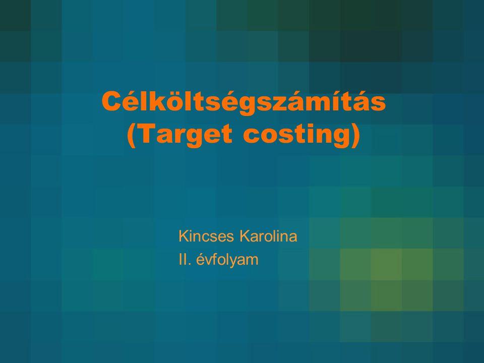 Célköltségszámítás (Target costing) Kincses Karolina II. évfolyam