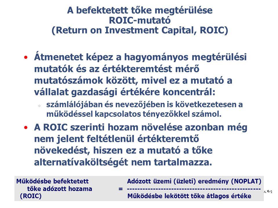 © A befektetett tőke megtérülése ROIC-mutató (Return on Investment Capital, ROIC) Átmenetet képez a hagyományos megtérülési mutatók és az értékteremté