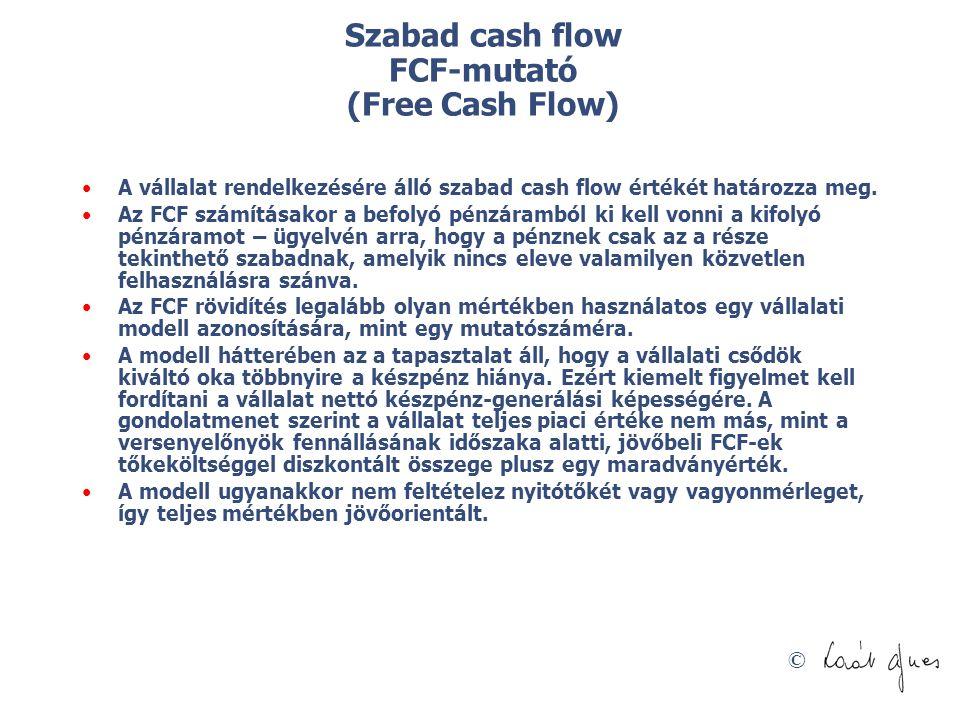 © Szabad cash flow FCF-mutató (Free Cash Flow) A vállalat rendelkezésére álló szabad cash flow értékét határozza meg. Az FCF számításakor a befolyó pé