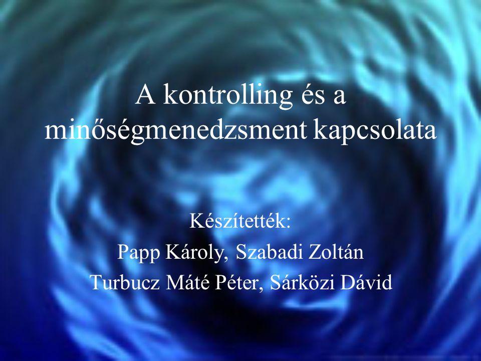 A kontrolling és a minőségmenedzsment kapcsolata Készítették: Papp Károly, Szabadi Zoltán Turbucz Máté Péter, Sárközi Dávid
