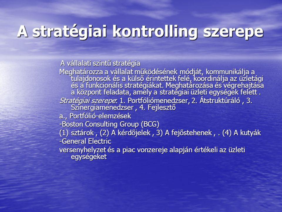A stratégiai kontrolling szerepe b., Stratégiai klaszter elemzés Méret, Földrajzi lefedettség, Termékskála, Vertikális integráció, Kiszolgált piacszegmensek mennyisége, Tőkeerő, Tulajdonosi szerkezet, Elosztási csatornák c., Piacszegmentálás - Egyéni fogyasztókra nézve: termékorientált szegmentálás, demográfiai szempontok, társadalmi tényezők, személyiségre jellemző szempontok, földrajzi tényezők, -Szervezeti fogyasztók esetén: A termék jellege, A vásárló szervezet jellege, A szervezet jellemzői, A beszerzés helyzete a szervezetben