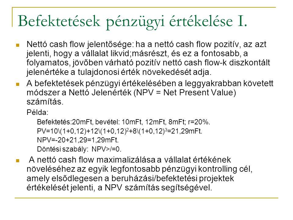 Befektetések pénzügyi értékelése I. Nettó cash flow jelentősége: ha a nettó cash flow pozitív, az azt jelenti, hogy a vállalat likvid;másrészt, és ez