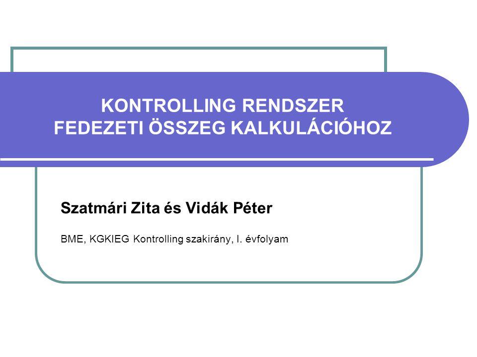 KONTROLLING RENDSZER FEDEZETI ÖSSZEG KALKULÁCIÓHOZ Szatmári Zita és Vidák Péter BME, KGKIEG Kontrolling szakirány, I.