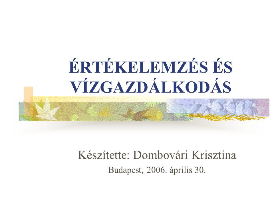ÉRTÉKELEMZÉS ÉS VÍZGAZDÁLKODÁS Készítette: Dombovári Krisztina Budapest, 2006. április 30.