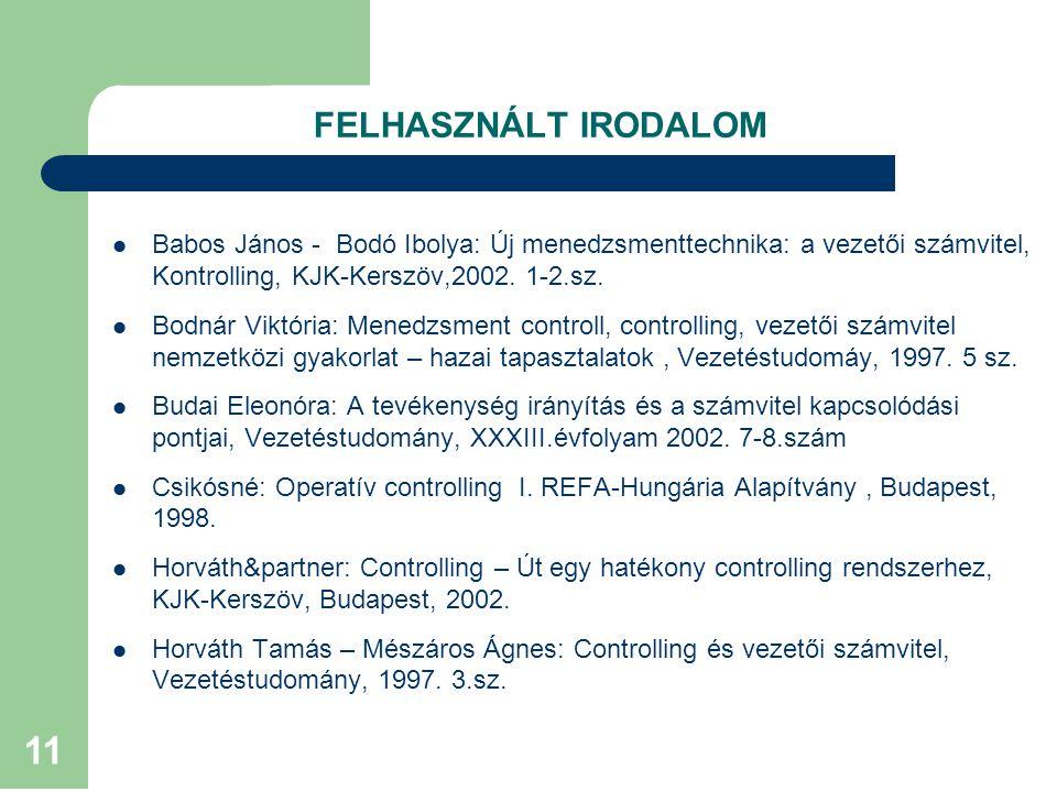 11 FELHASZNÁLT IRODALOM Babos János - Bodó Ibolya: Új menedzsmenttechnika: a vezetői számvitel, Kontrolling, KJK-Kerszöv,2002.