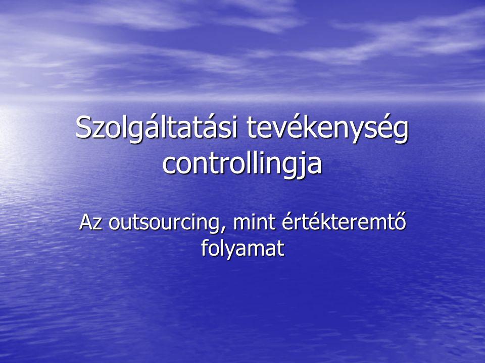 Szolgáltatási tevékenység controllingja Az outsourcing, mint értékteremtő folyamat