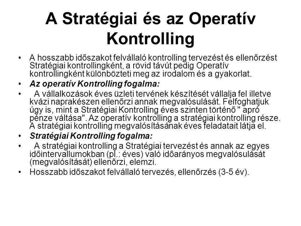 A Stratégiai és az Operatív Kontrolling A hosszabb időszakot felvállaló kontrolling tervezést és ellenőrzést Stratégiai kontrollingként, a rövid távút pedig Operatív kontrollingként különbözteti meg az irodalom és a gyakorlat.