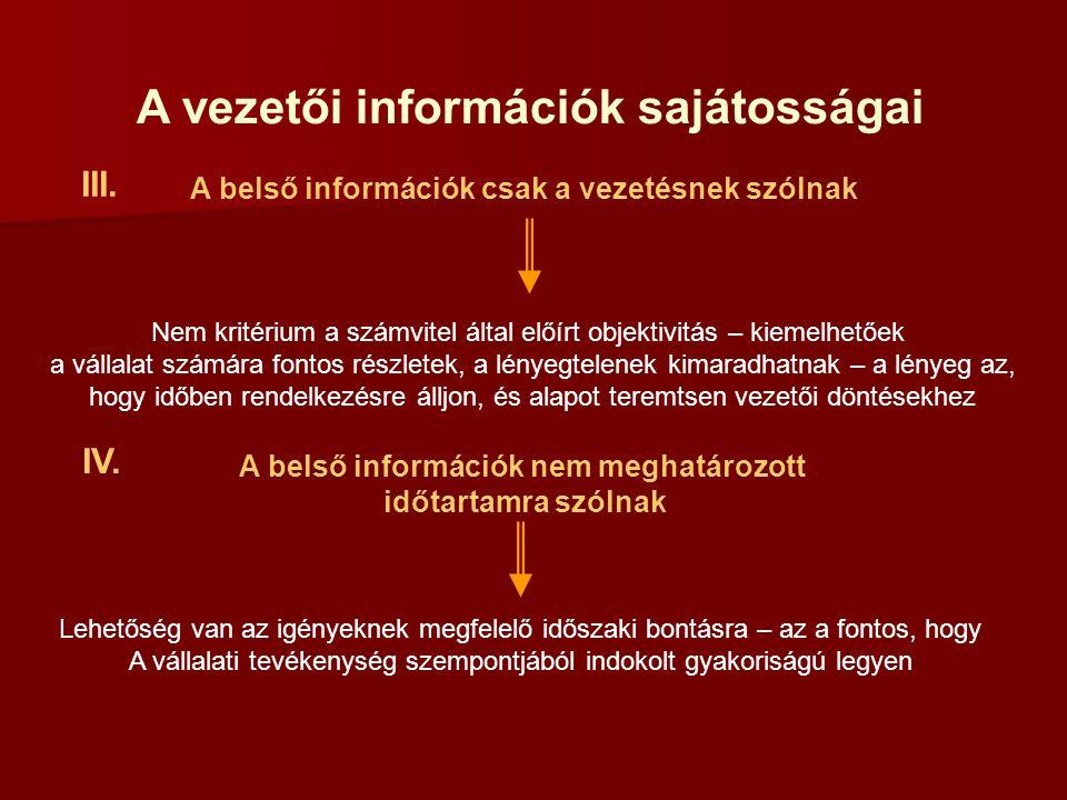 A vezetői információk sajátosságai III. A belső információk csak a vezetésnek szólnak Nem kritérium a számvitel által előírt objektivitás – kiemelhető