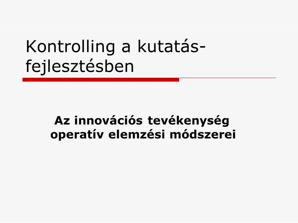 Kontrolling a kutatás- fejlesztésben Az innovációs tevékenység operatív elemzési módszerei