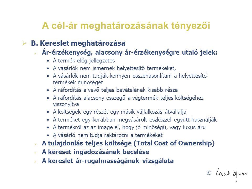 © A cél-ár meghatározásának tényezői  B. Kereslet meghatározása  Ár-érzékenység, alacsony ár-érzékenységre utaló jelek: A termék elég jellegzetes A