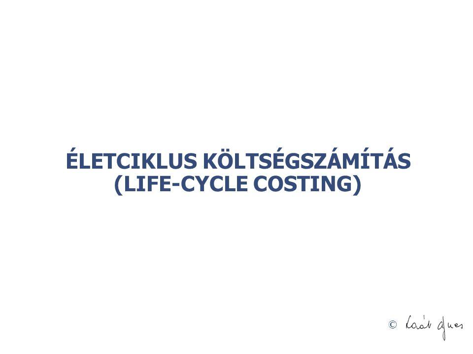 © ÉLETCIKLUS KÖLTSÉGSZÁMÍTÁS (LIFE-CYCLE COSTING)