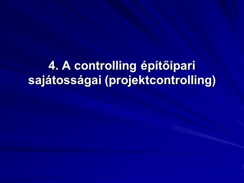 4. A controlling építőipari sajátosságai (projektcontrolling)