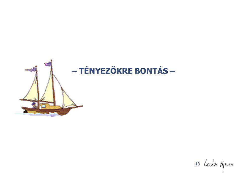 © – TÉNYEZŐKRE BONTÁS –