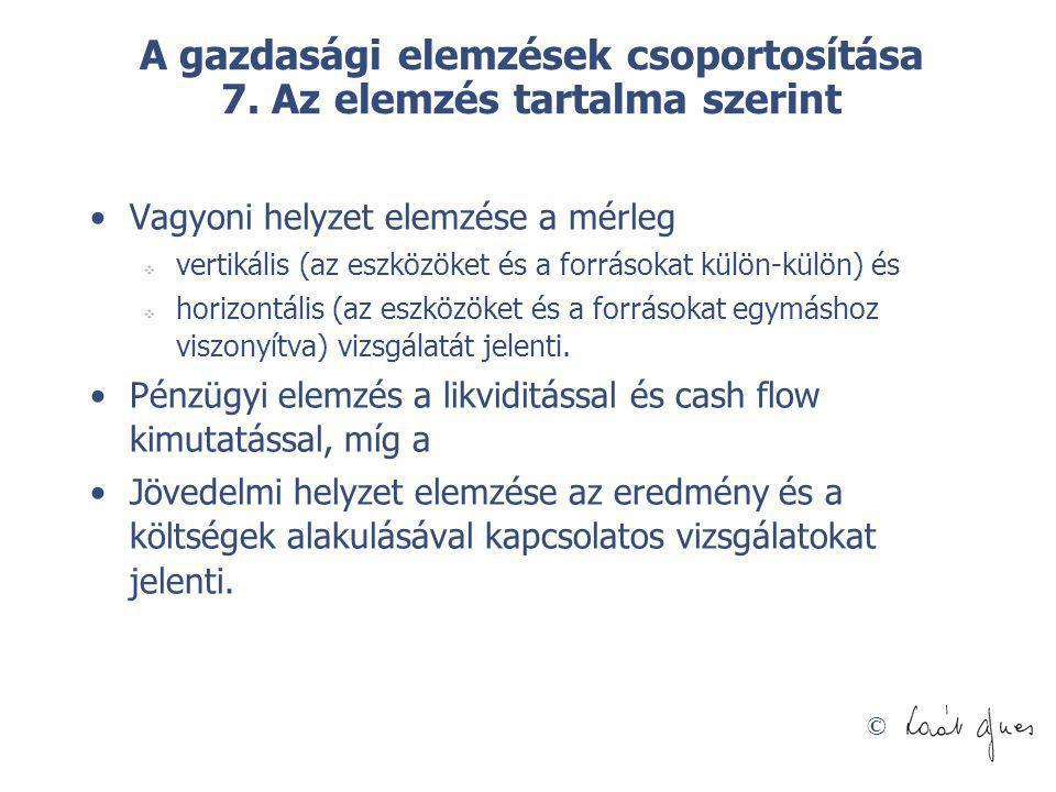 © A gazdasági elemzések csoportosítása 7. Az elemzés tartalma szerint Vagyoni helyzet elemzése a mérleg  vertikális (az eszközöket és a forrásokat kü