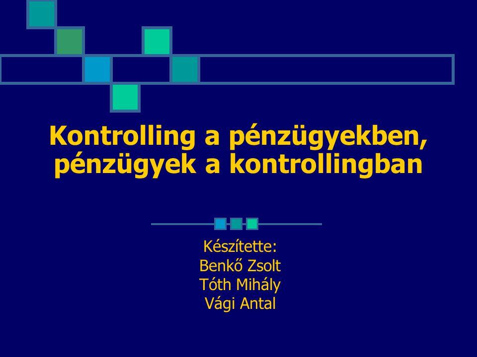 Kontrolling a pénzügyekben, pénzügyek a kontrollingban Készítette: Benkő Zsolt Tóth Mihály Vági Antal