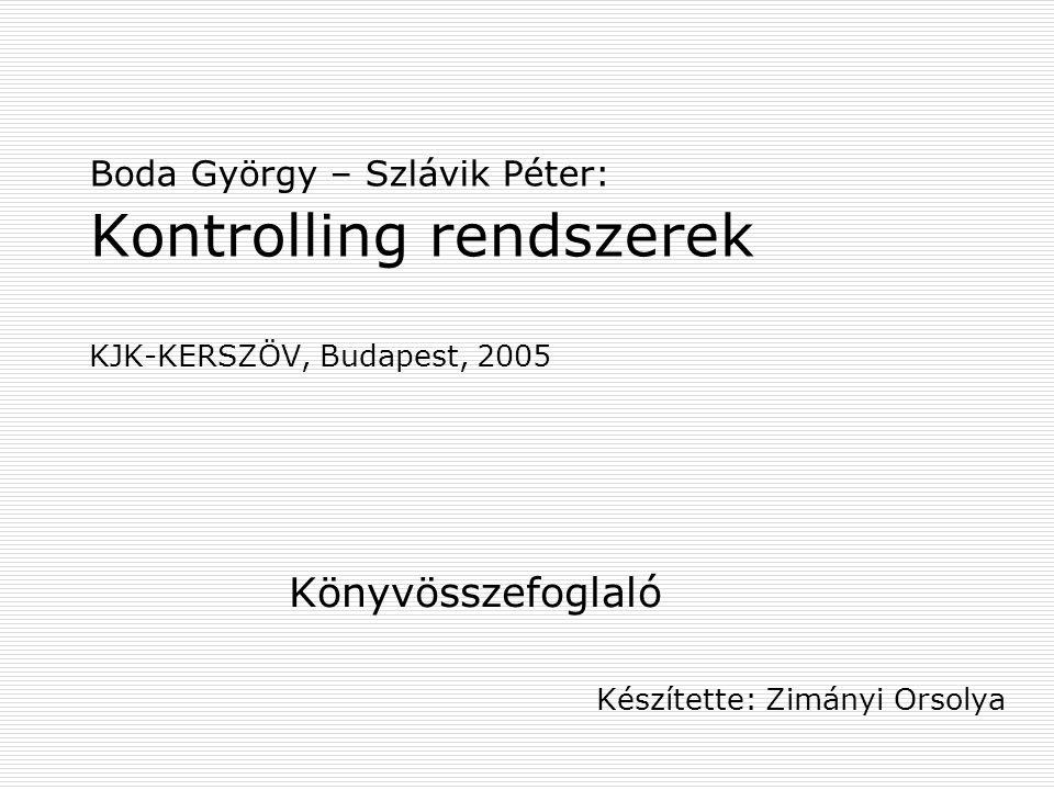 Boda György – Szlávik Péter: Kontrolling rendszerek KJK-KERSZÖV, Budapest, 2005 Könyvösszefoglaló Készítette: Zimányi Orsolya