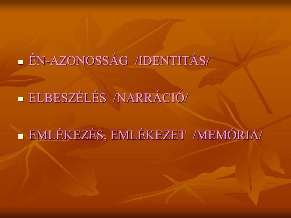 ÉN-AZONOSSÁG /IDENTITÁS/ ÉN-AZONOSSÁG /IDENTITÁS/ ELBESZÉLÉS /NARRÁCIÓ/ ELBESZÉLÉS /NARRÁCIÓ/ EMLÉKEZÉS, EMLÉKEZET /MEMÓRIA/ EMLÉKEZÉS, EMLÉKEZET /MEMÓRIA/