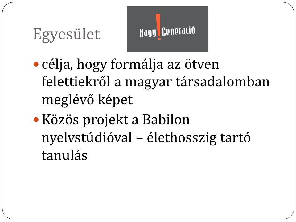 Egyesület célja, hogy formálja az ötven felettiekről a magyar társadalomban meglévő képet Közös projekt a Babilon nyelvstúdióval – élethosszig tartó t