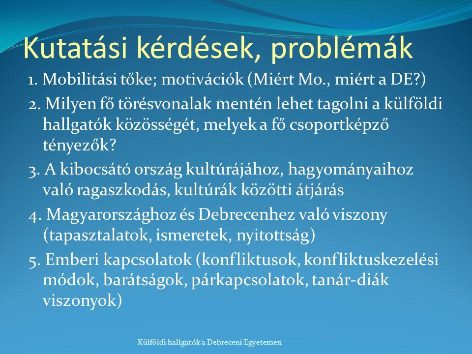 Kutatási kérdések, problémák 1. Mobilitási tőke; motivációk (Miért Mo., miért a DE?) 2. Milyen fő törésvonalak mentén lehet tagolni a külföldi hallgat