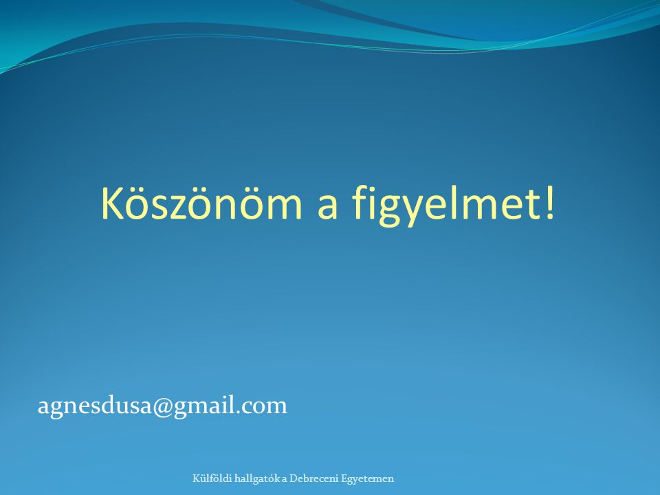 Köszönöm a figyelmet! agnesdusa@gmail.com Külföldi hallgatók a Debreceni Egyetemen