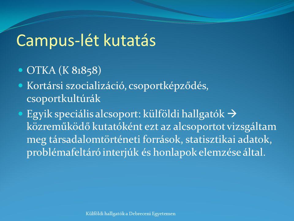 Campus-lét kutatás OTKA (K 81858) Kortársi szocializáció, csoportképződés, csoportkultúrák Egyik speciális alcsoport: külföldi hallgatók  közreműködő