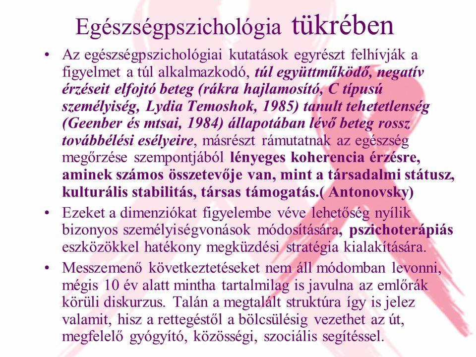 Egészségpszichológia tükrében Az egészségpszichológiai kutatások egyrészt felhívják a figyelmet a túl alkalmazkodó, túl együttműködő, negatív érzéseit elfojtó beteg (rákra hajlamosító, C típusú személyiség, Lydia Temoshok, 1985) tanult tehetetlenség (Geenber és mtsai, 1984) állapotában lévő beteg rossz továbbélési esélyeire, másrészt rámutatnak az egészség megőrzése szempontjából lényeges koherencia érzésre, aminek számos összetevője van, mint a társadalmi státusz, kulturális stabilitás, társas támogatás.( Antonovsky) Ezeket a dimenziókat figyelembe véve lehetőség nyílik bizonyos személyiségvonások módosítására, pszichoterápiás eszközökkel hatékony megküzdési stratégia kialakítására.