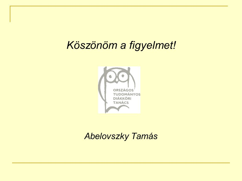 Köszönöm a figyelmet! Abelovszky Tamás