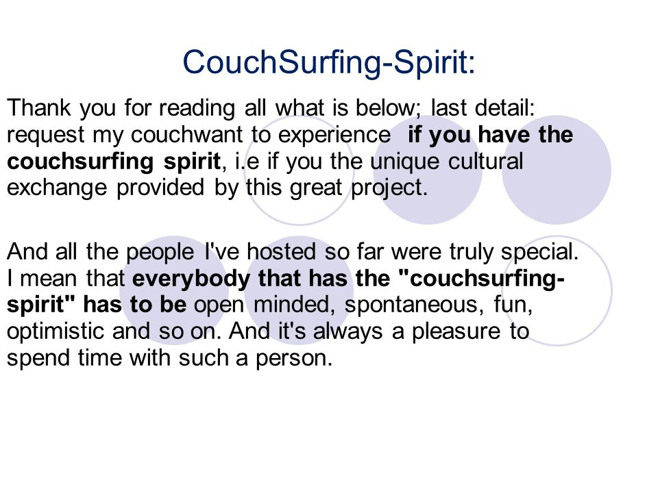 CouchSurfing-Spirit: Thank you for reading all what is below; last detail: request my couchwant to experience if you have the couchsurfing spirit, i.e if you the unique cultural exchange provided by this great project.