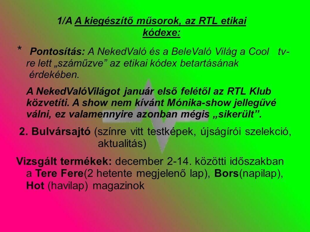 """1/A A kiegészítő műsorok, az RTL etikai kódexe: * Pontosítás: A NekedValó és a BeleValó Világ a Cool tv- re lett """"száműzve az etikai kódex betartásának érdekében."""