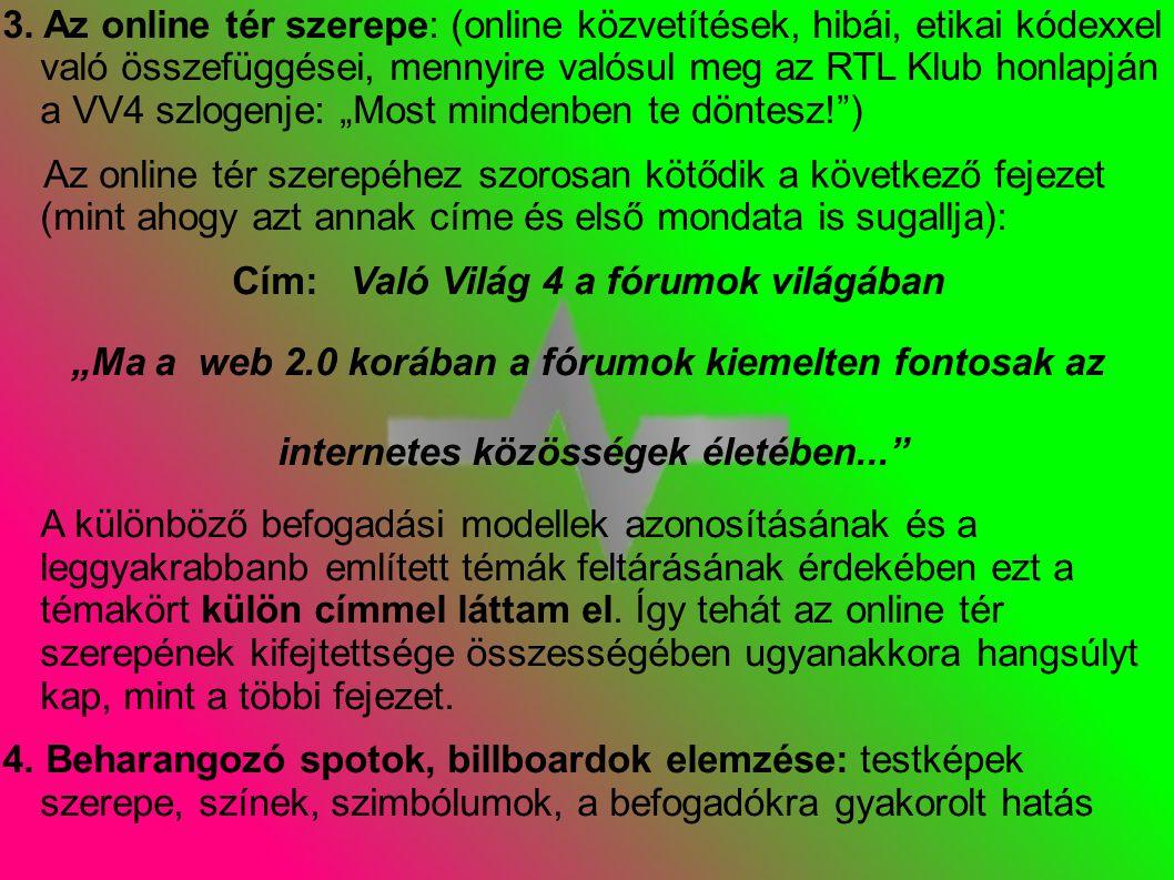 3. Az online tér szerepe: (online közvetítések, hibái, etikai kódexxel való összefüggései, mennyire valósul meg az RTL Klub honlapján a VV4 szlogenje: