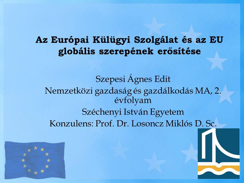 Tartalom Kiindulópont Az EKSZ jogi háttere, felépítése, feladatai Az EKSZ az EU intézményrendszerében Az EKSZ szerepe Egységesebb külpolitika – nemzeti érdekek jobb érvényesülése Líbia – az EKSZ első vizsgája Összefoglalás 2