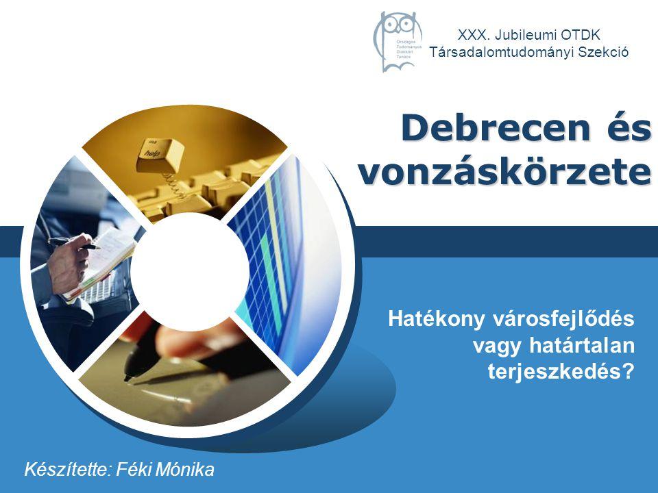 LOGO Debrecen és vonzáskörzete Hatékony városfejlődés vagy határtalan terjeszkedés.
