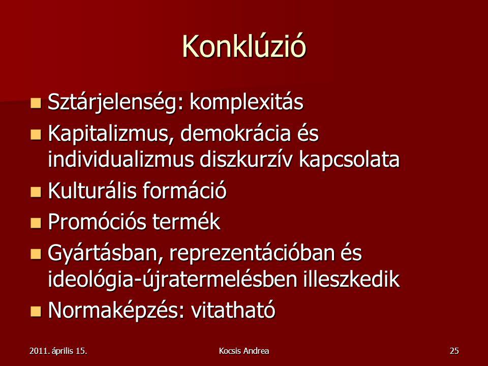 2011. április 15.Kocsis Andrea25 Konklúzió Sztárjelenség: komplexitás Sztárjelenség: komplexitás Kapitalizmus, demokrácia és individualizmus diszkurzí