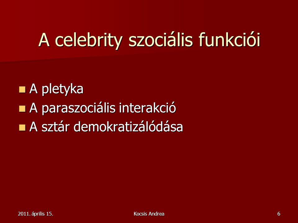 2011. április 15.Kocsis Andrea6 A celebrity szociális funkciói A pletyka A pletyka A paraszociális interakció A paraszociális interakció A sztár demok