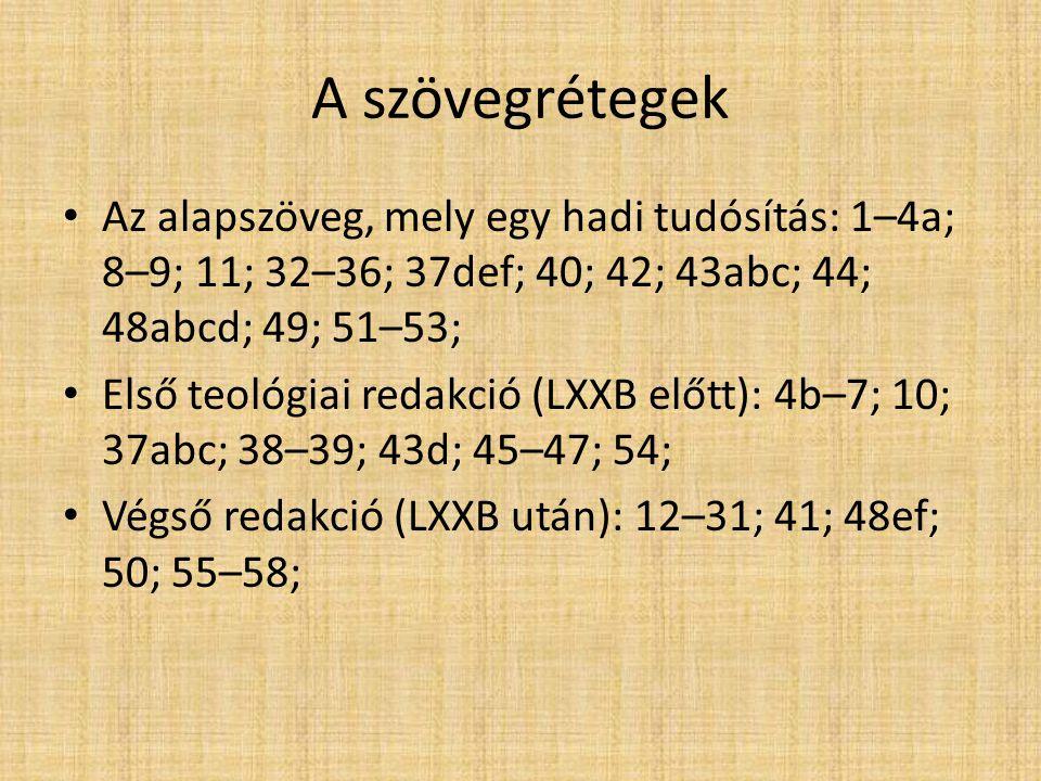 A szövegrétegek Az alapszöveg, mely egy hadi tudósítás: 1–4a; 8–9; 11; 32–36; 37def; 40; 42; 43abc; 44; 48abcd; 49; 51–53; Első teológiai redakció (LXXB előtt): 4b–7; 10; 37abc; 38–39; 43d; 45–47; 54; Végső redakció (LXXB után): 12–31; 41; 48ef; 50; 55–58;
