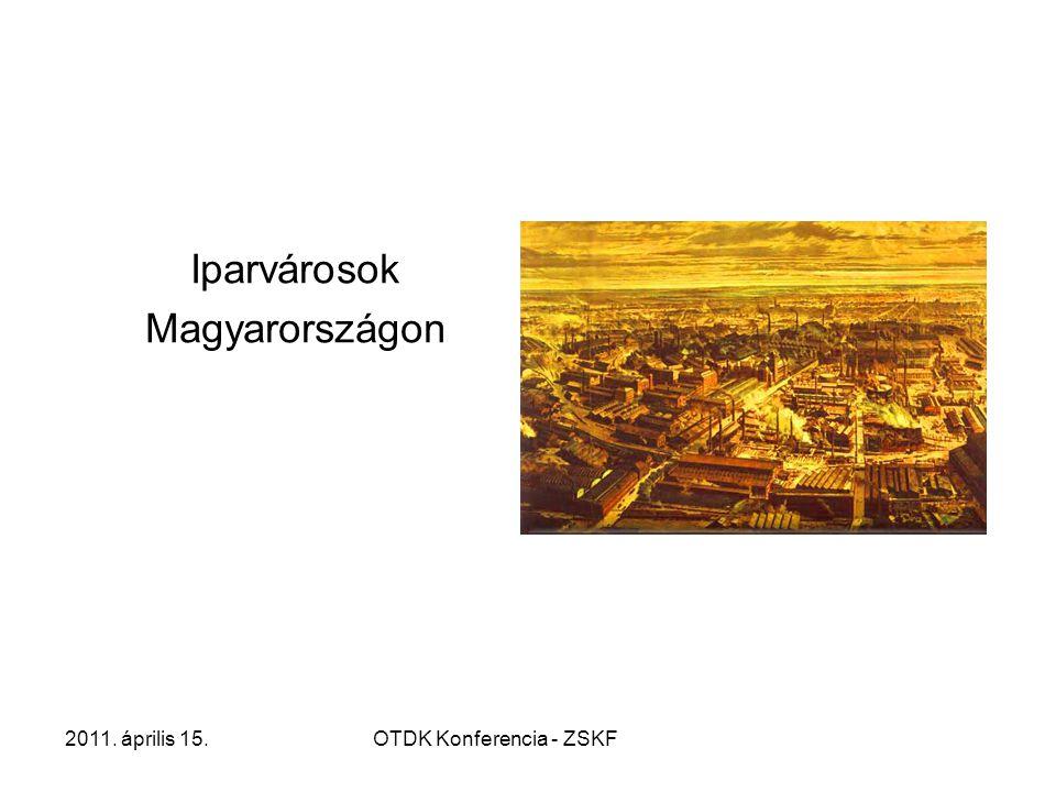 2011. április 15.OTDK Konferencia - ZSKF Iparvárosok Magyarországon
