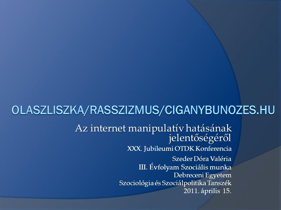 Az internet manipulatív hatásának jelentőségéről XXX. Jubileumi OTDK Konferencia Szeder Dóra Valéria III. Évfolyam Szociális munka Debreceni Egyetem S