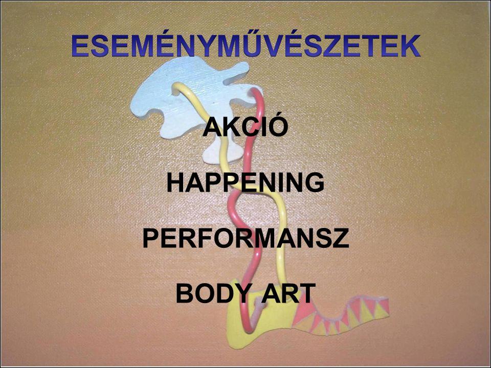 AKCIÓ HAPPENING PERFORMANSZ BODY ART