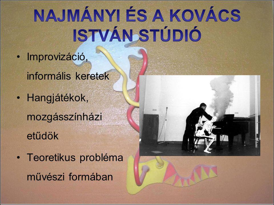 Improvizáció, informális keretek Hangjátékok, mozgásszínházi etűdök Teoretikus probléma művészi formában