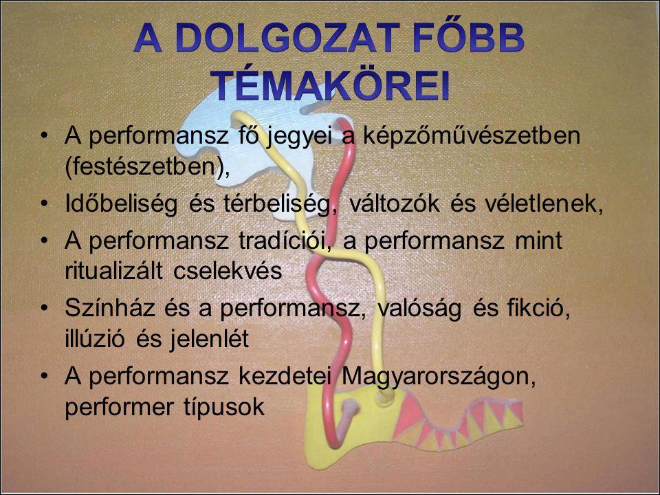 A performansz fő jegyei a képzőművészetben (festészetben), Időbeliség és térbeliség, változók és véletlenek, A performansz tradíciói, a performansz mint ritualizált cselekvés Színház és a performansz, valóság és fikció, illúzió és jelenlét A performansz kezdetei Magyarországon, performer típusok