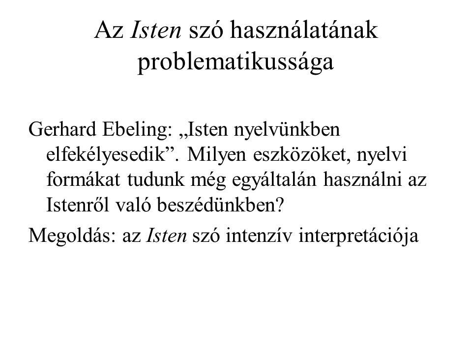"""Az Isten szó használatának problematikussága Gerhard Ebeling: """"Isten nyelvünkben elfekélyesedik ."""
