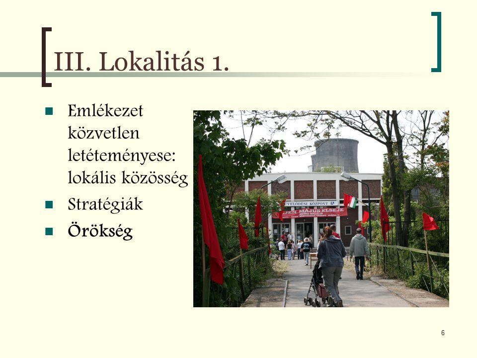 6 III. Lokalitás 1. Emlékezet közvetlen letéteményese: lokális közösség Stratégiák Örökség