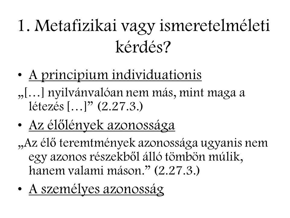1. Metafizikai vagy ismeretelméleti kérdés.